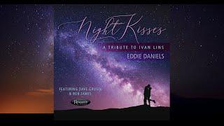 Eddie Daniels - Night Kisses (Official Promotional Video) - 2020