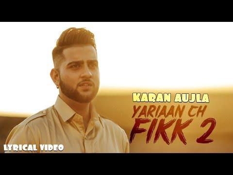 Karan Aujla  Yaarian Ch Fikk 2  Syco Style  Khan Bhaini   Latest Punjabi Song 2018