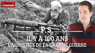 Past Scriptum - Les 100 ans de l'armistice de la Grande Guerre ft Parlons Y-Stoire -Toute l'Histoire