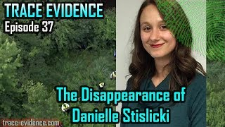 Trace Evidence - 037 - The Disappearance of Danielle Stislicki