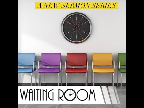 Blue Oaks Church - Waiting Room - week 1