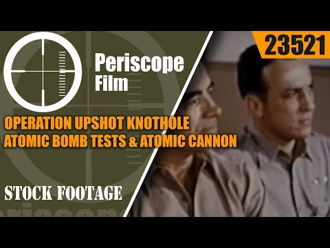 OPERATION UPSHOT KNOTHOLE ATOMIC BOMB TESTS & ATOMIC CANNON  23521