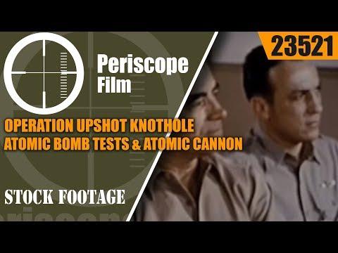 OPERATION UPSHOT KNOTHOLE ATOMIC BOMB TESTS & ATOMIC CANNON  23521