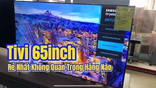 Smart Tivi 4K 65in Rẻ Nhất mà không quan trọng hãng nào Nên Mua