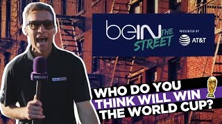 beIN The Street: Who Will Win the World Cup?