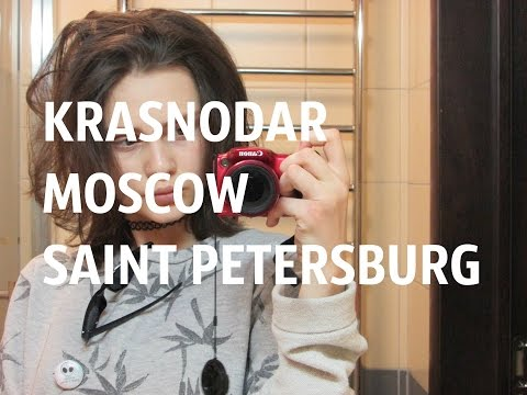 KRASNODAR-MOSCOW-SAINT PETERSBURG TRIP VLOG