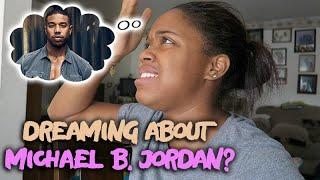 [S6E13] : I Had a Dream About Michael B. Jordan... [9.27.18 & 9.28.18]