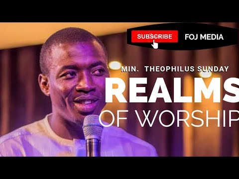 Min. Theophilus Sunday Realms Of Worship