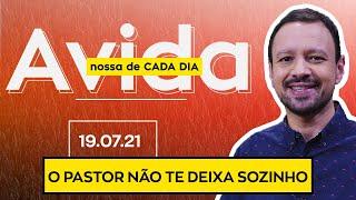 O PASTOR NÃO TE DEIXA SOZINHO - 19/07/2021