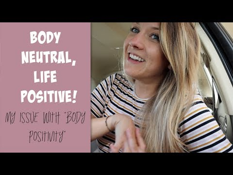 "Body neutral, life positive! My issue with the ""body positive"" movement"