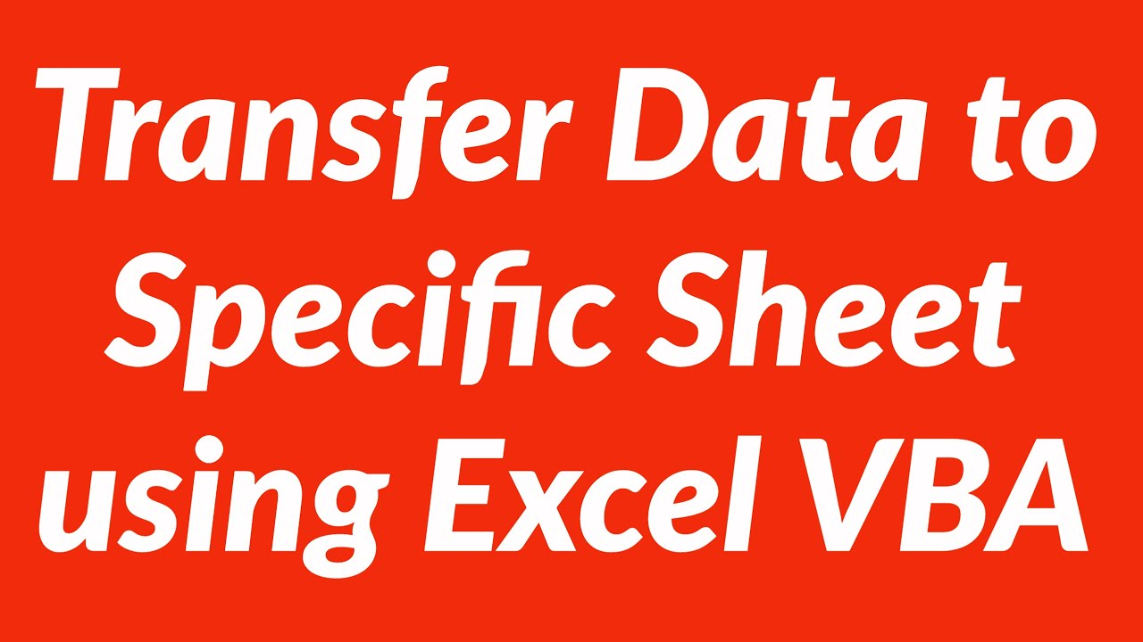 Transfer Data From Sheet1 To Specific Sheet Using Excel Vba