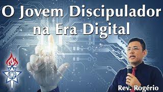 O Jovem Discipulador na Era Digital - Rev. Rogério - UMP