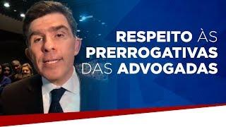 Luciano Bandeira fala sobre o respeito às prerrogativas das advogadas