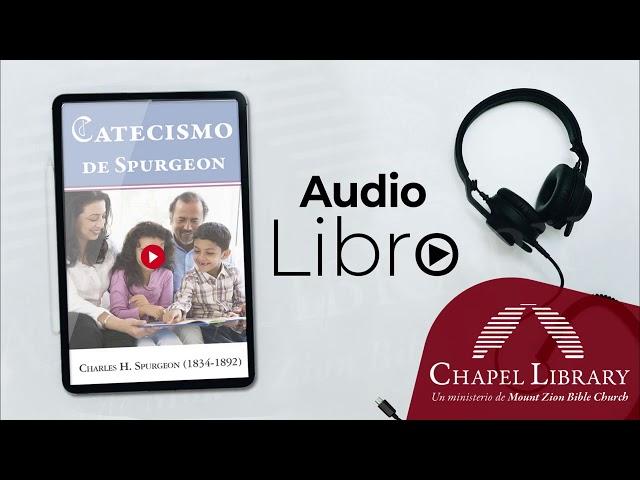 Catecismo de Spurgeon / Chapel Library / Voz: Ps. Plinio Orozco