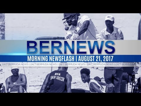 Bernews Morning Newsflash For Monday, August 21, 2017