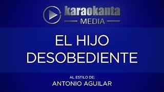 Karaokanta - Antonio Aguilar - El hijo desobediente