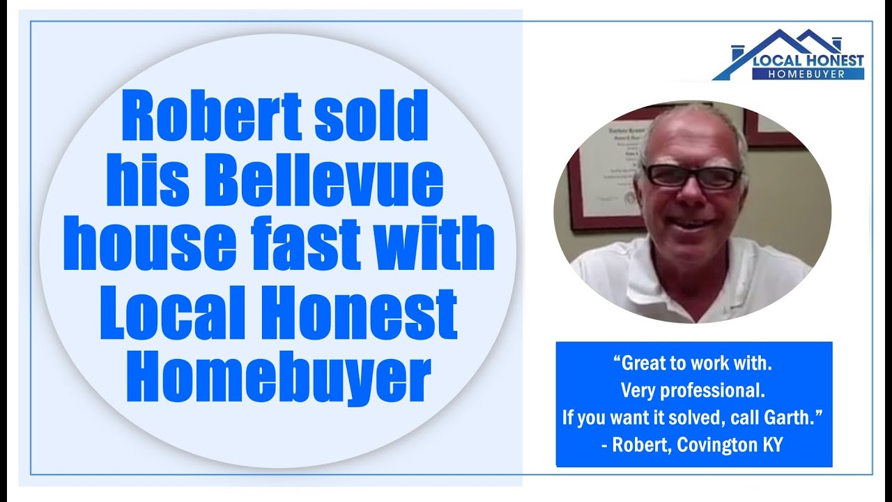 Robert sold his Bellevue house fast with Local Honest Homebuyer
