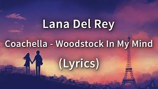 Lana Del Rey Coachella Woodstock In My Mind Lyrics