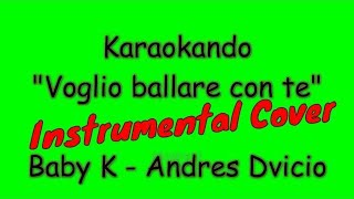 Скачать Karaoke Italiano Voglio Ballare Con Te Baby K Andres Dvicio Testo