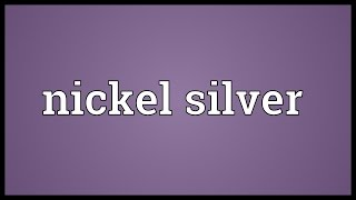 Nickel silver Meaning