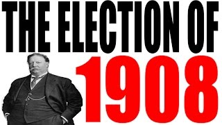 The 1908 Election Explained