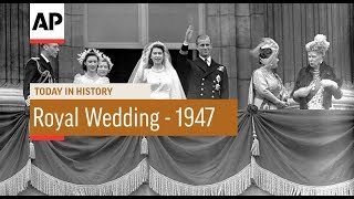 The Wedding of Queen Elizabeth II - 1947  | Today In History | 20 Nov 17