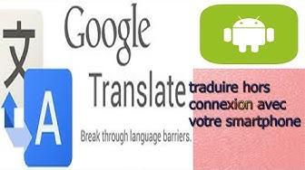 Comment traduire sans internet avec votre smartphone