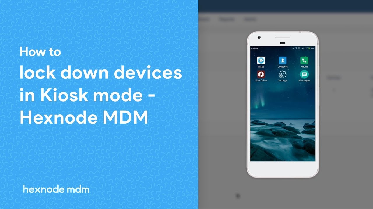 Hexnode Kiosk Mode for Android - Complete Guide - Help Documentation