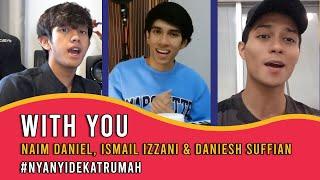 Смотреть клип Naim Daniel, Ismail Izzani & Daniesh Suffian - With You