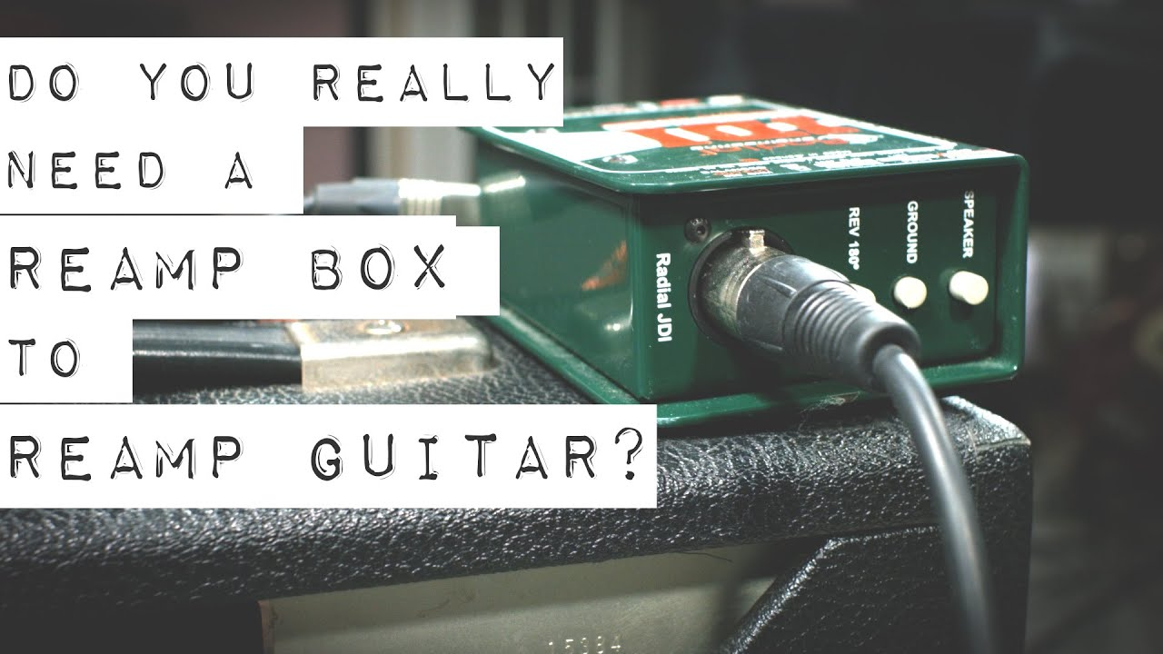 Do You Really Need a Reamp Box to Reamp Guitar?