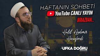 Haftanın Sohbeti   Halil Aydemir Hocaefendi