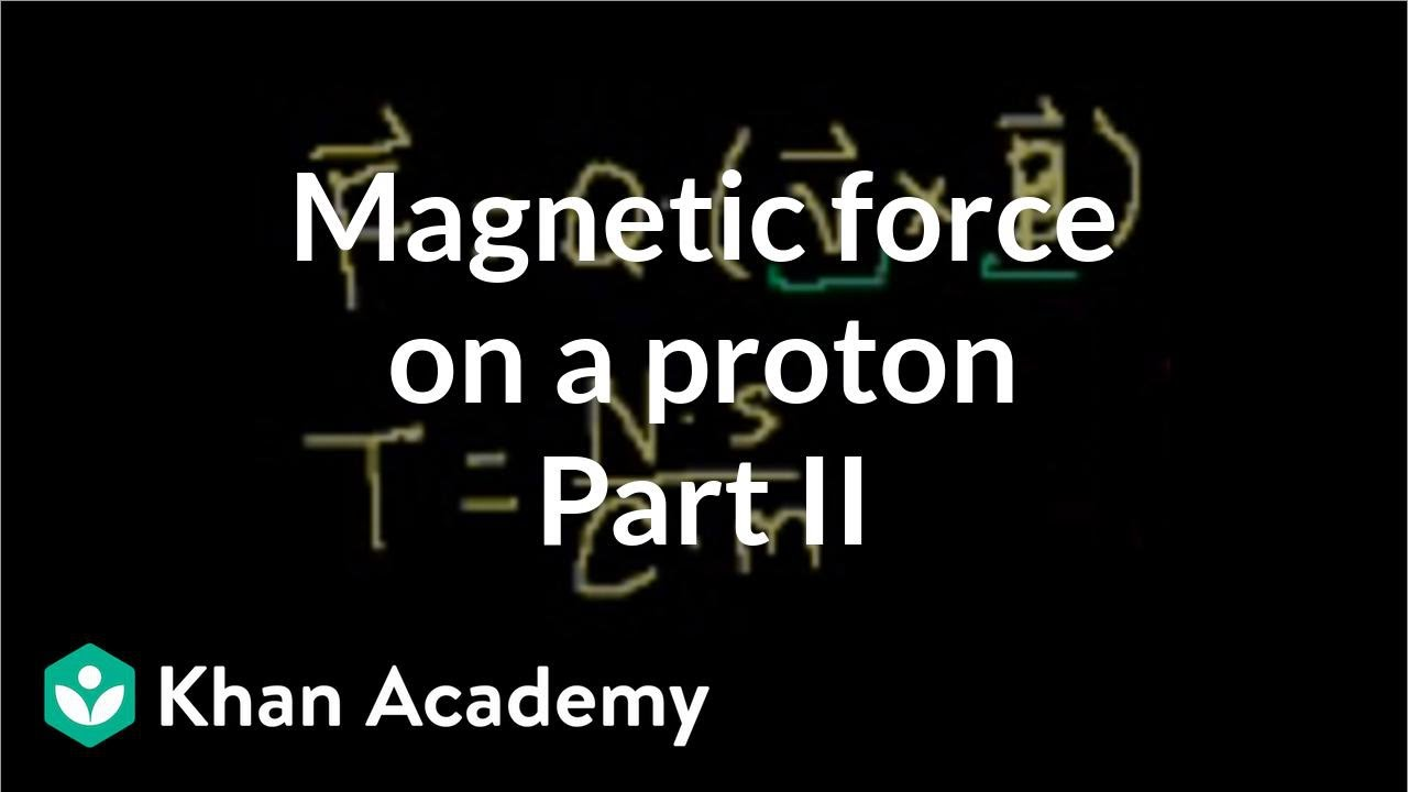 Magnetic force on a proton example (part 2) (video) | Khan