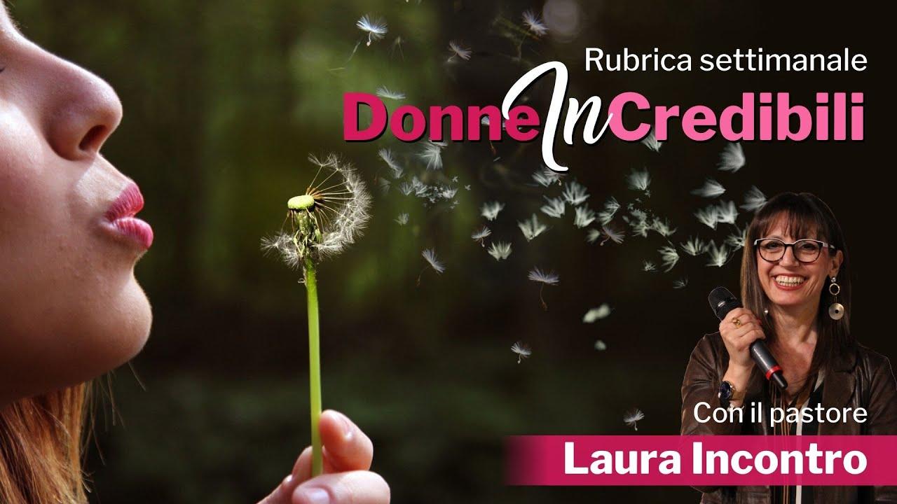 Donne Incredibili - Mormorare è giudicare - Laura Incontro | 11/07/2020
