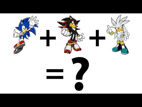 Sonic + Shadow + Silver Fusion = ? What Is The Outcome?