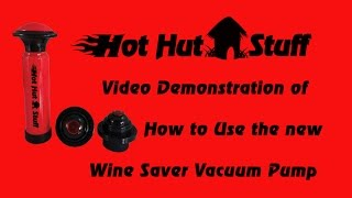 How to Use the Hot Hut Stuff Wine Saver Vacuum Pump