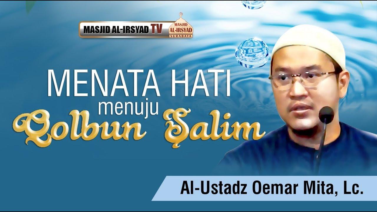 Menata Hati menuju Qalbun Salim - Ustadz Oemar Mita  Lc