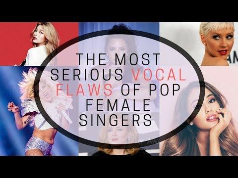 Pop Female Singers' Most Serious Vocal Flaws   IS YOUR FAVE PERFECT?