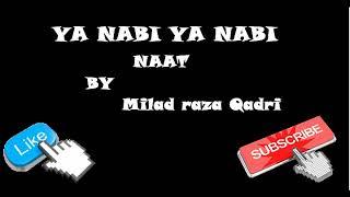 Ya Nabi Ya Nabi Naat By Milad Raza Qadri