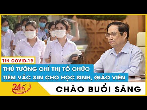 Tin tức 24h Mới.Tin Sáng 5/9 Thủ tướng chỉ thị tiêm vắc xin phòng Covid-19 cho học sinh, giáo viên