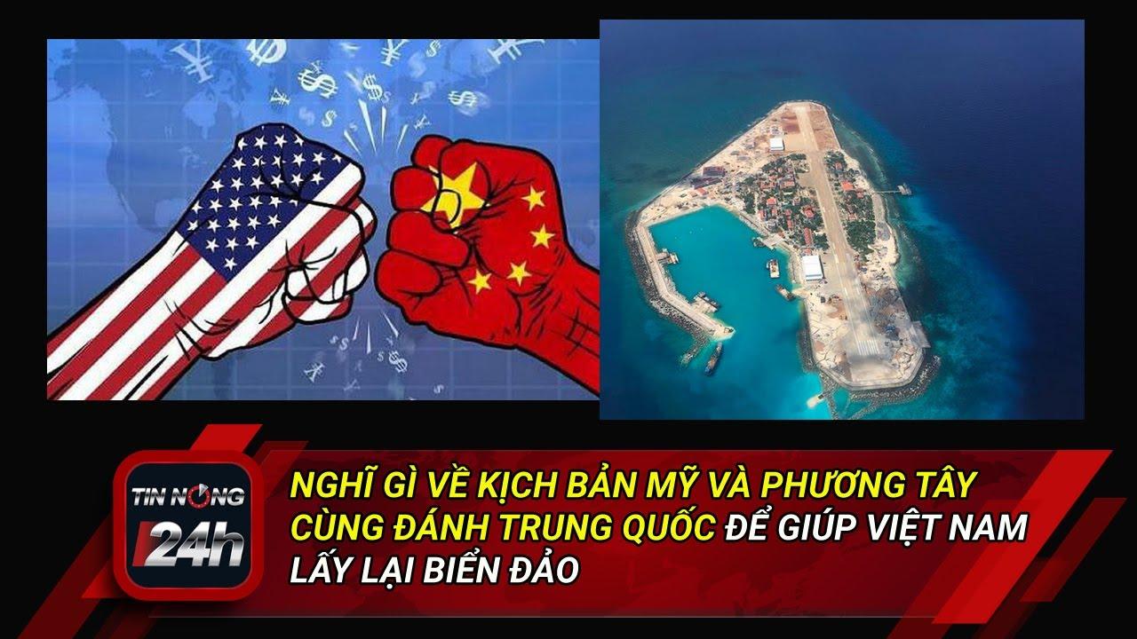 Nghĩ gì về kịch bản Mỹ và Phương Tây Cùng Đánh Trung Quốc Để Giúp Việt Nam Bảo Vệ Biển Đảo?