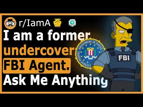 """I Am A Former Undercover FBI Agent"" - (Reddit Ask Me Anything)"
