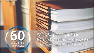 60 Second Takeaway: Who's Responding to Your Nursing Home Records Requests