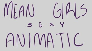 Sexy (Mean Girls Animatic)