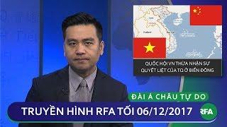 Thời sự tối 06.12.2017   VN thừa nhận sự quyết liệt của Trung Quốc ở Biển Đông   © Official RFA