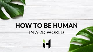 How to be Human in a 2D World.