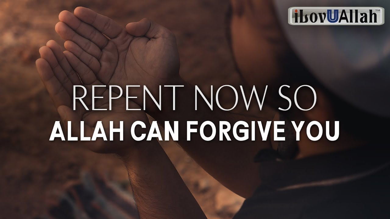 REPENT NOW SO ALLAH CAN FORGIVE YOU