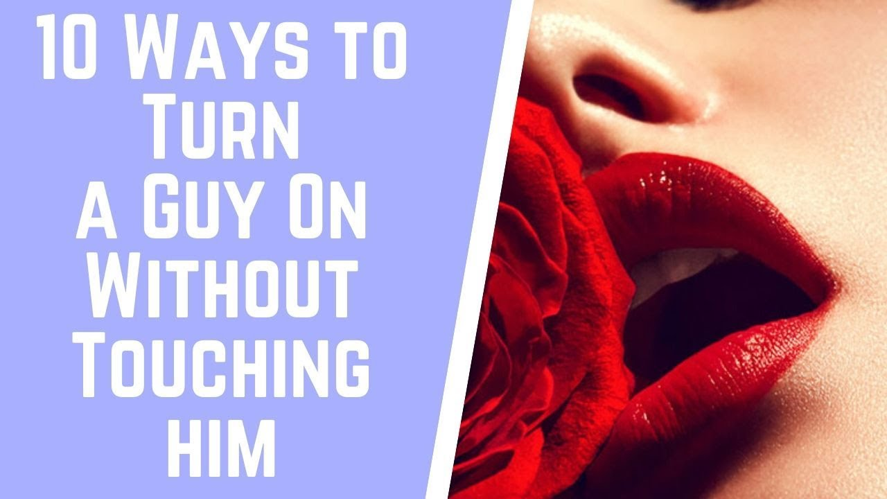 10 Ways to Turn a Guy On Without Touching him - YouTube