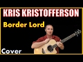 watch he video of Border Lord Cover by Kris Kristofferson