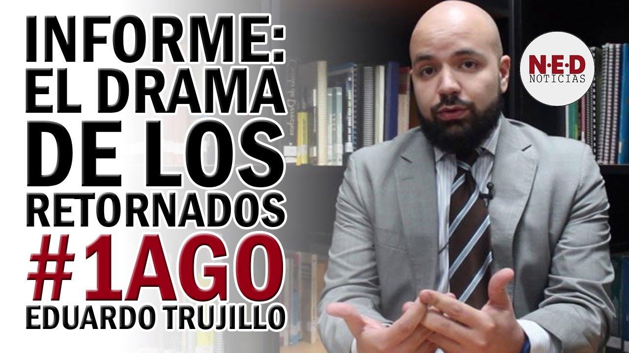 INFORME: EL DRAMA DE LOS RETORNADOS #1AGO EDUARDO TRUJILLO