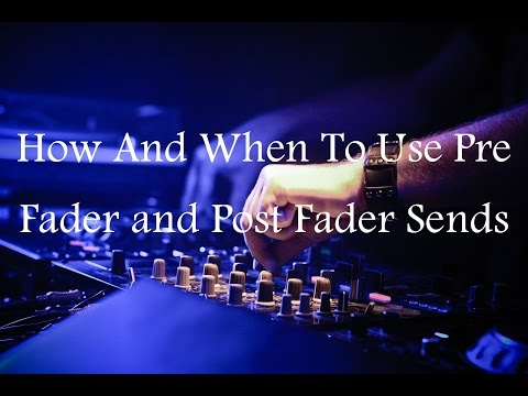 When To Use Pre Or Post Fader Sends